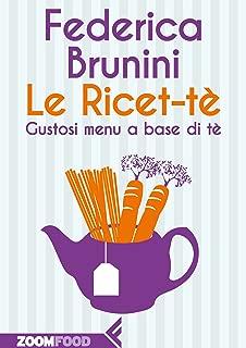 Le Ricet-tè: Gustosi menù a base di tè (Italian Edition)