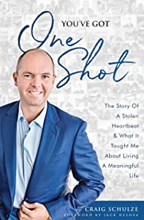 You've Got One Shot: The Story Of A Stolen Heartbeat & What It Taught Me About Living A Meaningful Life
