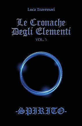 Le Cronache Degli Elementi -Spirito- Volume 3