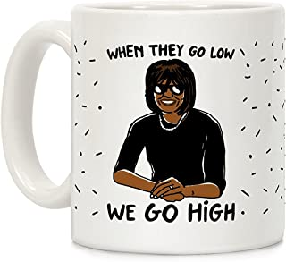 LookHUMAN When They Go Low We Go High White 11 Ounce Ceramic Coffee Mug