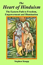 The Heart of Hinduism: The Eastern Path to Freedom, Empowerment and Illumination