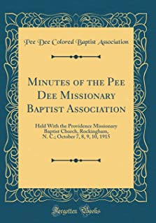 Minutes of the Pee Dee Missionary Baptist Association: Held With the Providence Missionary Baptist Church, Rockingham, N. C.; October 7, 8, 9, 10, 1915 (Classic Reprint)