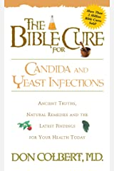 The Bible Cure for Candida and Yeast Infections: Ancient Truths, Natural Remedies and the Latest Findings for Your Health Today (New Bible Cure (Siloam)) Kindle Edition