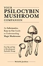 Your Psilocybin Mushroom Companion: An Informative, Easy-to-Use Guide to Understanding Magic Mushrooms—From Tips and Trips...