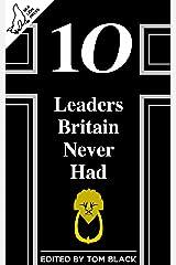 10 Leaders Britain Never Had Kindle Edition