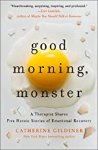 Good Morning, Monster: A Therapist Shares Five Heroic Stories of Emotional Recovery