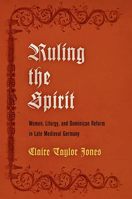 Ruling the Spirit: Women, Liturgy, and Dominican Reform in Late Medieval Germany (The Middle Ages Series) (English Edition)