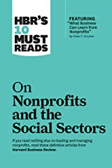 """HBR's 10 Must Reads on Nonprofits and the Social Sectors (featuring """"What Business Can Learn from Nonprofits"""" by Peter F. Drucker) (HBR's 10 Must Reads) Kindle Edition"""