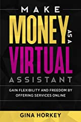 Make Money As A Virtual Assistant: Gain Flexibility And Freedom By Offering Services Online (Make Money From Home Book 12) Kindle Edition