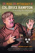 The Music and Mythocracy of Col. Bruce Hampton: A Basically True Biography (Music of the American South Ser., 6)