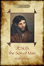 Jesus the Son of Man: His words and His deeds as told and recorded by those who knew Him (Aziloth Books)