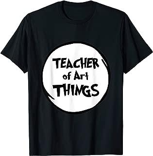 Teacher of Art Things Funny Educator Tshirt