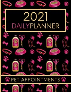 2021 Daily Planner Pet Appointments: Day To Day Diary For Pet Groomer / Barber / Dog Walking Business / Pet Sitter Service...