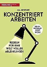 Konzentriert arbeiten: Regeln für eine Welt voller Ablenkungen (German Edition)