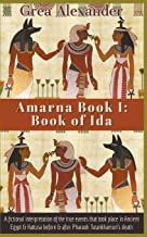 Amarna Book I: Book of Ida: A fictional interpretation of the true events that took place in Ancient Egypt & Hattusa before & after Pharaoh Tutankhamun's death