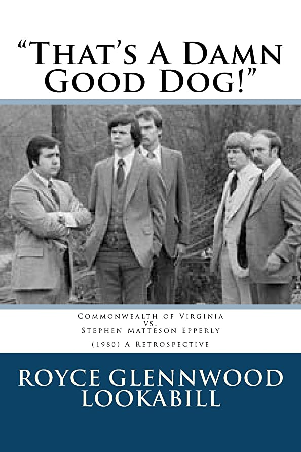 That's a damn good dog!: Commonwealth of Virginia vs.Stephen Matteson Epperly (1980), A Retrospective