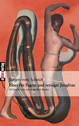 Blues für Fagott und zersägte Jungfrau: 24 Geschichten mit doppeltem Boden