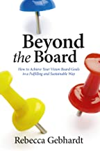 Beyond the Board: How To Achieve Your Vision Board Goals in a Fulfilling and Sustainable Way (English Edition)