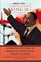 Martin Luther King Jr.: A Graphic History of America's Great Civil Rights Leader (Great Lives)