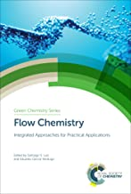 Flow Chemistry: Integrated Approaches for Practical Applications (Green Chemistry Book 62) (English Edition)