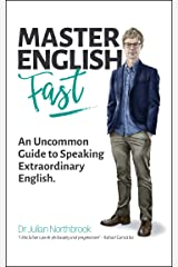 Master English FAST: An Uncommon Guide to Speaking Extraordinary English Kindle Edition