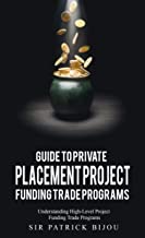 Guide to Private Placement Project FundingTrade Programs: Understanding High-Level Project Funding Trade Programs