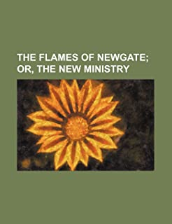 The Flames of Newgate; Or, the New Ministry