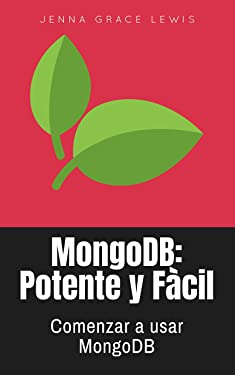 MongoDB: Potente y Fàcil: Comenzar a usar MongoDB (Spanish Edition)