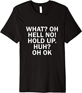 What? Oh Hell No! Hold Up. Huh? Oh OK Funny Jokers T-Shirt