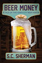 Beer Money: A Tale of the Iowa City Beer Mafia