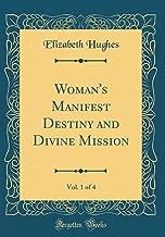 Woman's Manifest Destiny and Divine Mission, Vol. 1 of 4 (Classic Reprint)