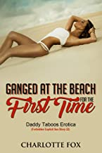 Ganged at the Beach for the First Time: Daddy Taboos Erotica (Forbidden Explicit Sex Story 22)