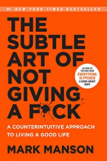 Subtle Art of Not Giving a F*ck, The: A Counterintuitive Approach to Living a Good Life