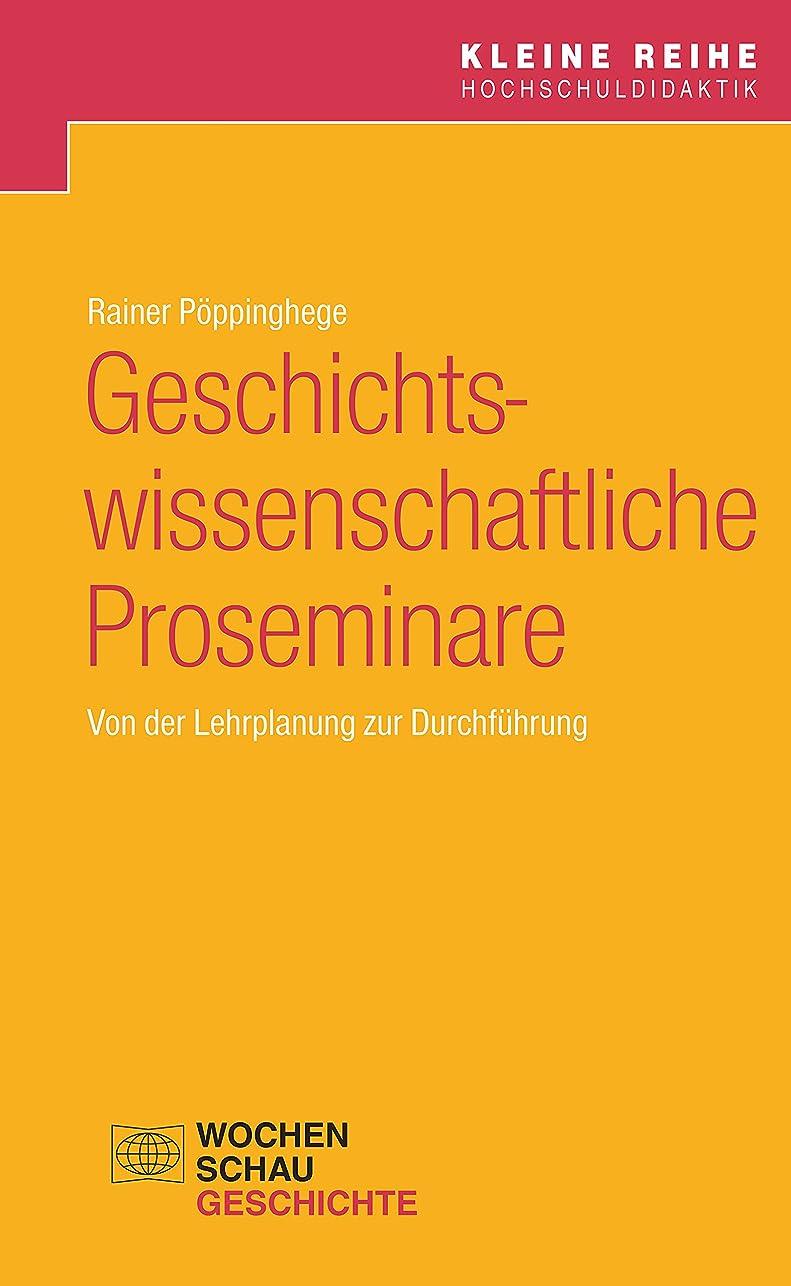 災難平均試みるGeschichtswissenschaftliche Proseminare: Von der Lehrplanung zur Durchführung (Kleine Reihe Hochschuldidaktik) (German Edition)