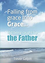 Falling from grace into Grace and being caught by the Father