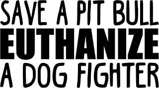 """Minglewood Trading White - Save A Pit Bull Euthanize A Dog Fighter 10"""" x 5.5"""" Vinyl Decal Sticker - Pittie Pitbull Puppy Dog Rights - 20 Color Options"""