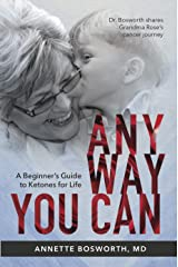 ANYWAY YOU CAN: Doctor Bosworth shares her mom's cancer journey. A Beginners Guide to Ketones for Life Kindle Edition