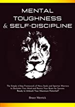 Best Mental Toughness & Self-Discipline: The Simple 4-Step Framework of NAVY SEALS and SPARTAN WARRIORS to Declutter Your Mind and Rewire Your Brain for SUCCESS. Ready to Unleash Your Maximum Potential? Review