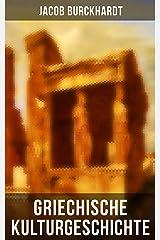 Griechische Kulturgeschichte: Mythen, Religion, Kunst, Philosophie, Demokratie und ihre Ausgestaltung in Athen, Sparta… (German Edition) Kindle Edition