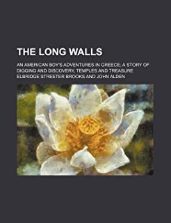The Long Walls; An American Boy's Adventures in Greece a Story of Digging and Discovery, Temples and Treasure
