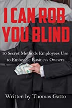 I Can Rob You Blind: 10 Secret Methods Employees Use to Embezzle Business Owners