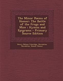The Minor Poems of Homer: The Battle of the Frogs and Mice; Hymns and Epigrams - Primary Source Edition