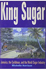 King Sugar: Jamaica, the Carribbean and the World Sugar Industry: Jamaica, the Caribbean and the World Sugar Industry Hardcover