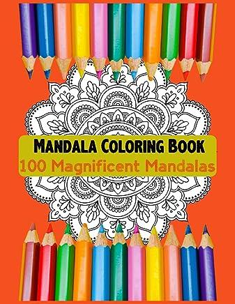 Mandala Coloring Book 100 Magnificent Mandalas: A Big Mandala Coloring Book with Great Variety of Mixed Mandala Designs and Over 100 Different Mandalas to Color