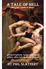 A Tale of Hell and Other Works of Horror: Stories of Wizards, Werewolves, Serial Killers, Alien Worlds, and the Damned Kindle Edition