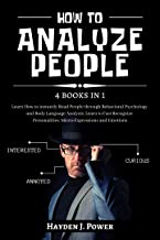 HOW TO ANALYZE PEOPLE: 4 books in 1 - Learn How to instantly Read People through Behavioral Psychology and Body Language A...
