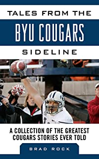 Tales from the BYU Cougars Sideline: A Collection of the Greatest Cougars Stories Ever Told (Tales from the Team)