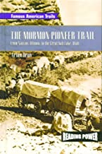 The Mormon Pioneer Trail: From Nauvoo, Illinois to the Great Salt Lake, Utah (Famous American Trails)