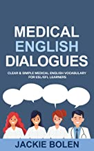 Medical English Dialogues: Clear & Simple Medical English Vocabulary for ESL/EFL Learners (Intermediate and Advanced Engli...