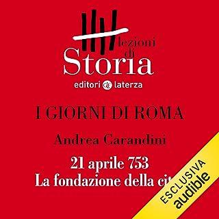 I giorni di Roma - 21 aprile 753. La fondazione della città: Lezioni di Storia